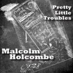 Malcolm Holcombe - 'Pretty Little Troubles' - cover (300dpi)
